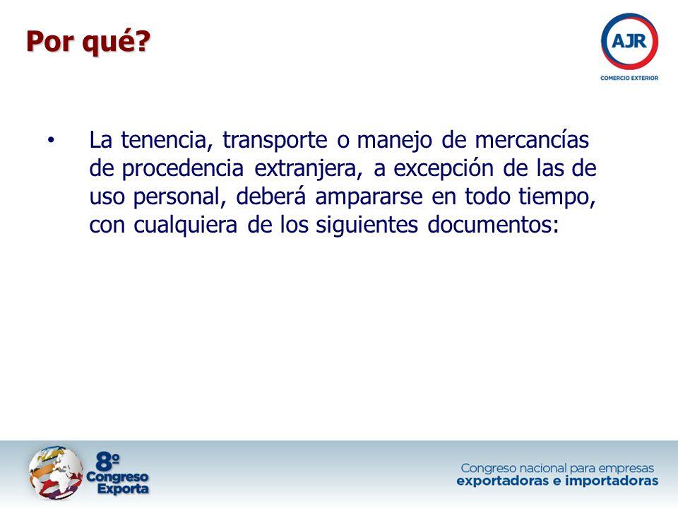La tenencia, transporte o manejo de mercancías de procedencia extranjera, a excepción de las de uso personal, deberá ampararse en todo tiempo, con cua