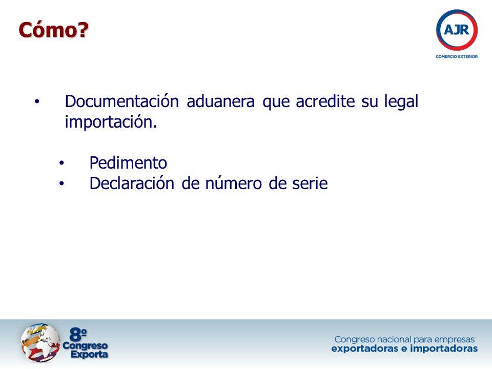 Documentación aduanera que acredite su legal importación. Pedimento Declaración de número de serie Cómo?