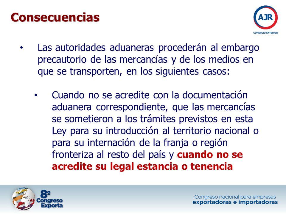 Las autoridades aduaneras procederán al embargo precautorio de las mercancías y de los medios en que se transporten, en los siguientes casos: Cuando n