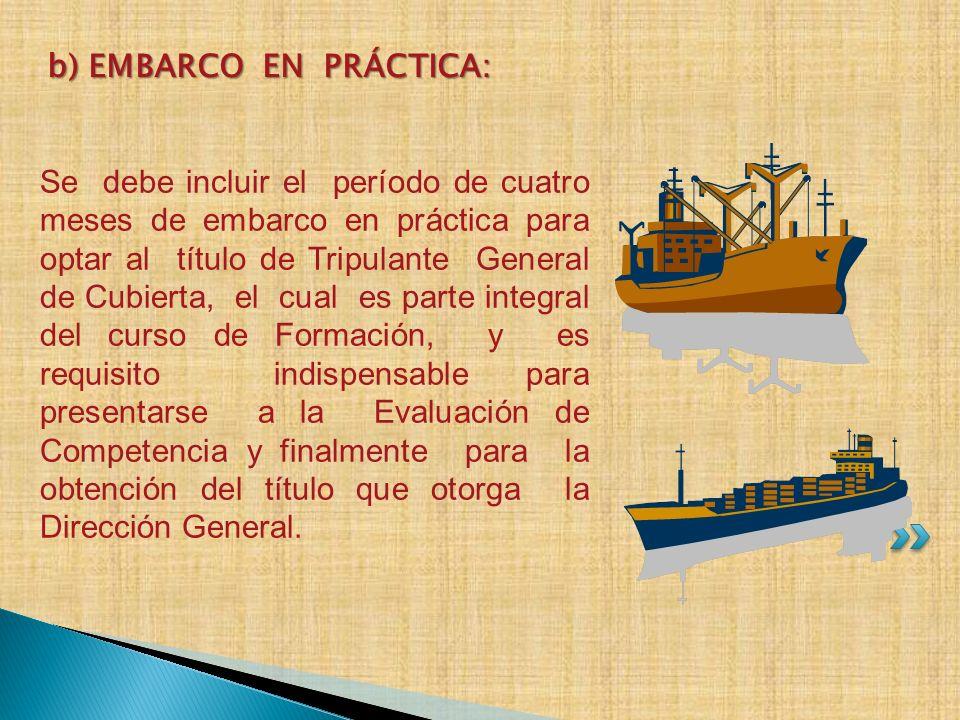 Se debe incluir el período de cuatro meses de embarco en práctica para optar al título de Tripulante General de Cubierta, el cual es parte integral de