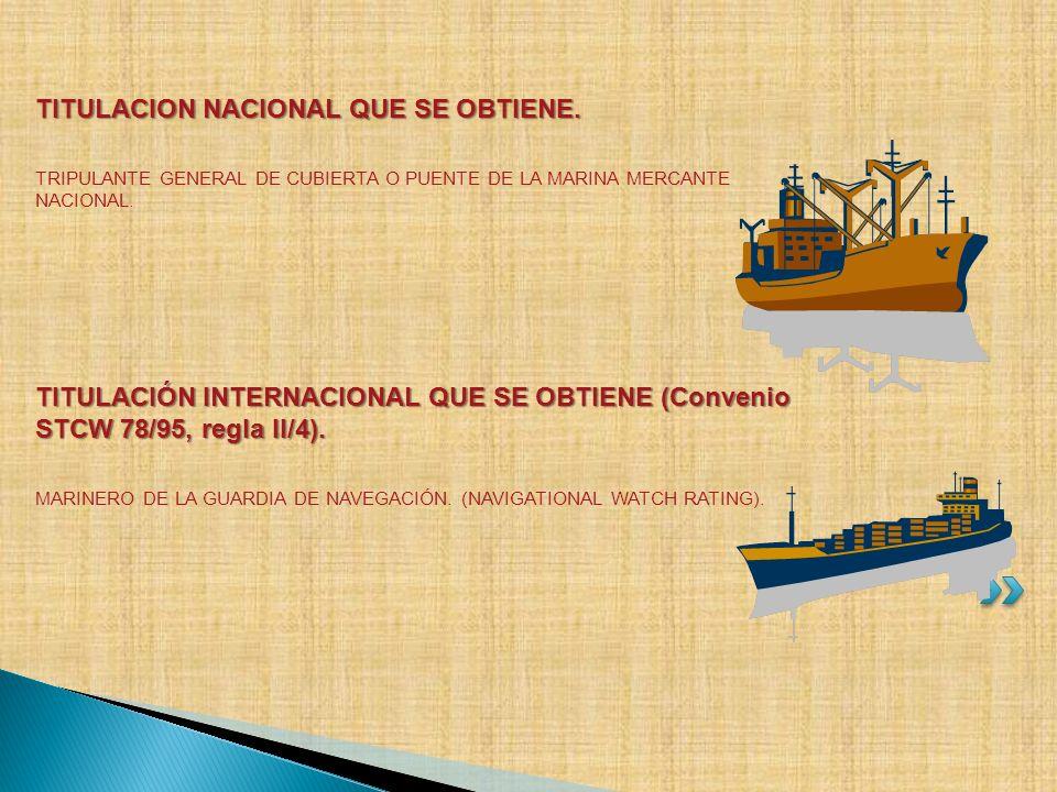 TITULACION NACIONAL QUE SE OBTIENE. TRIPULANTE GENERAL DE CUBIERTA O PUENTE DE LA MARINA MERCANTE NACIONAL. TITULACIÓN INTERNACIONAL QUE SE OBTIENE (C