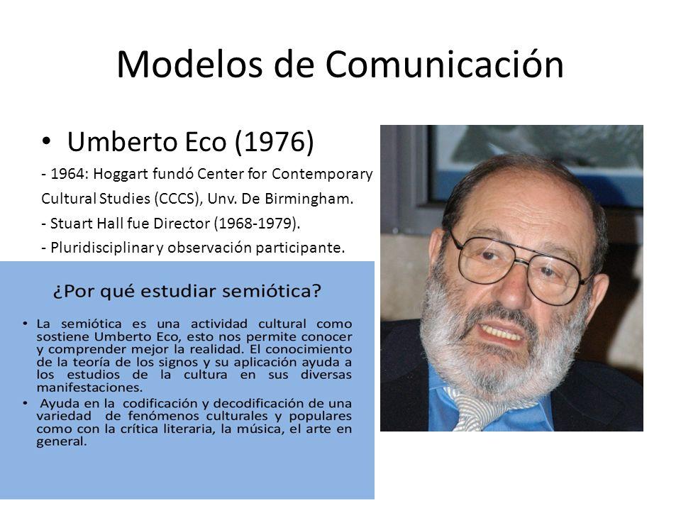 Modelos de Comunicación Modelo de Barry Jordan (1986): Producción, circulación y consumo de objetos culturales – Estudios culturales británicos: – Literarios, Sociológicos, – Históricos, Lingüísticos, – Semióticos, – Antropología y Psicoanálisis.