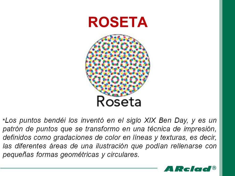 ROSETA * Los puntos bendéi los inventó en el siglo XIX Ben Day, y es un patrón de puntos que se transformo en una técnica de impresión, definidos como
