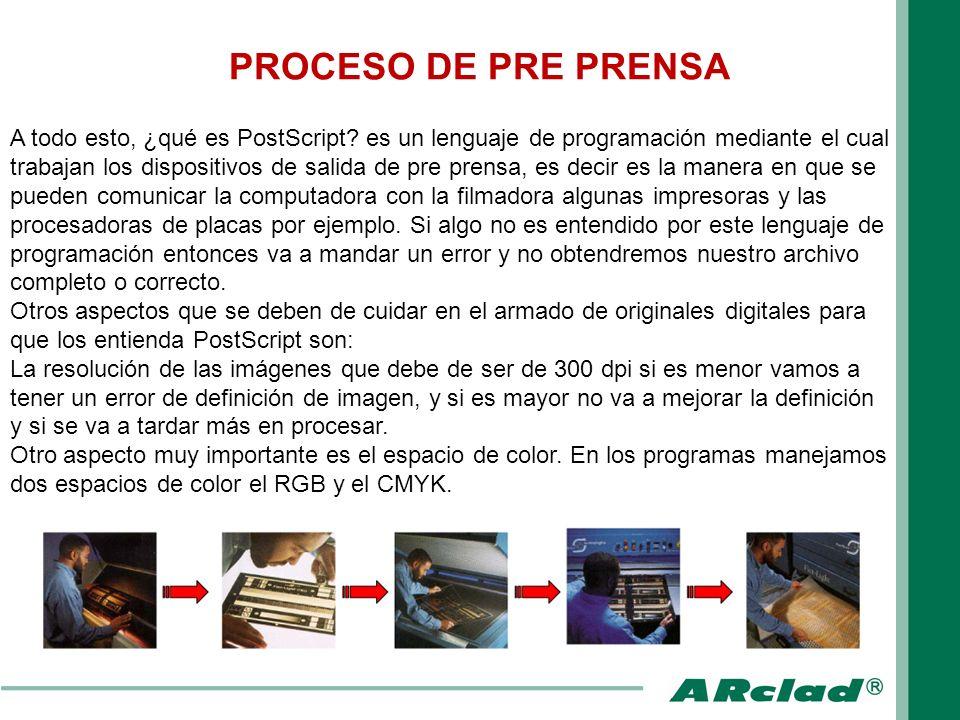 ETAPAS DEL PROCESO DE PRE PRENSA Comprende una primera etapa de recepción de una información entregada por un cliente y análisis técnico de la misma.
