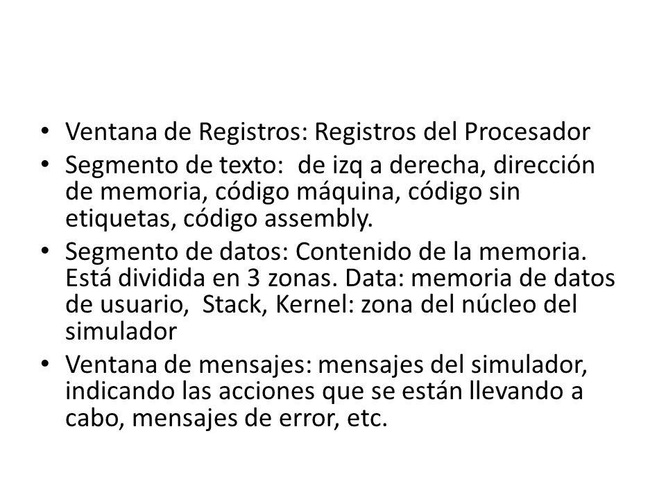 Ventana de Registros: Registros del Procesador Segmento de texto: de izq a derecha, dirección de memoria, código máquina, código sin etiquetas, código assembly.