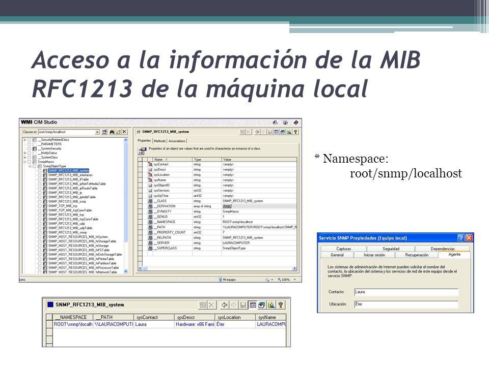 Acceso a la información de la MIB RFC1213 de la máquina local * Namespace: root/snmp/localhost