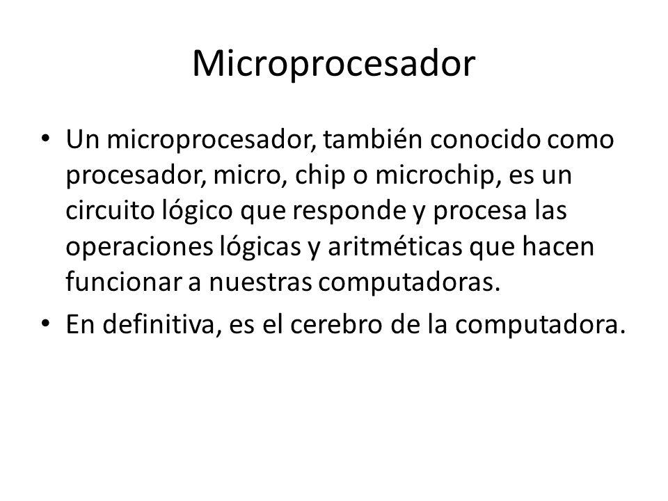Microprocesador Un microprocesador, también conocido como procesador, micro, chip o microchip, es un circuito lógico que responde y procesa las operac