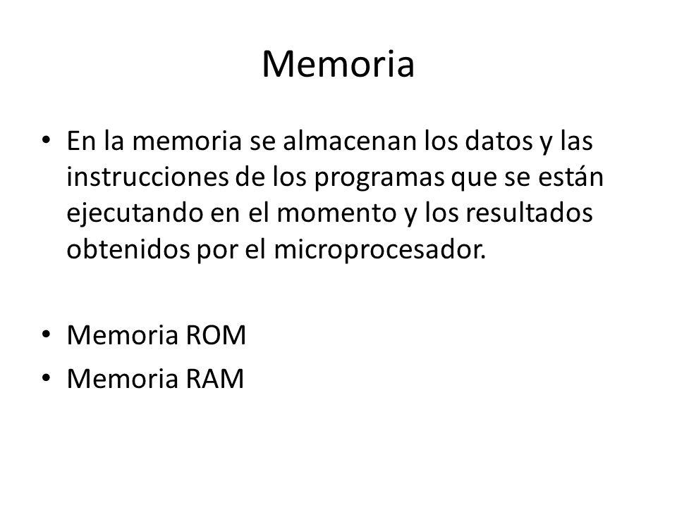 Memoria En la memoria se almacenan los datos y las instrucciones de los programas que se están ejecutando en el momento y los resultados obtenidos por