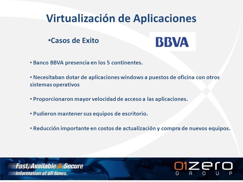 Virtualización de Aplicaciones Casos de Exito Banco BBVA presencia en los 5 continentes. Necesitaban dotar de aplicaciones windows a puestos de oficin