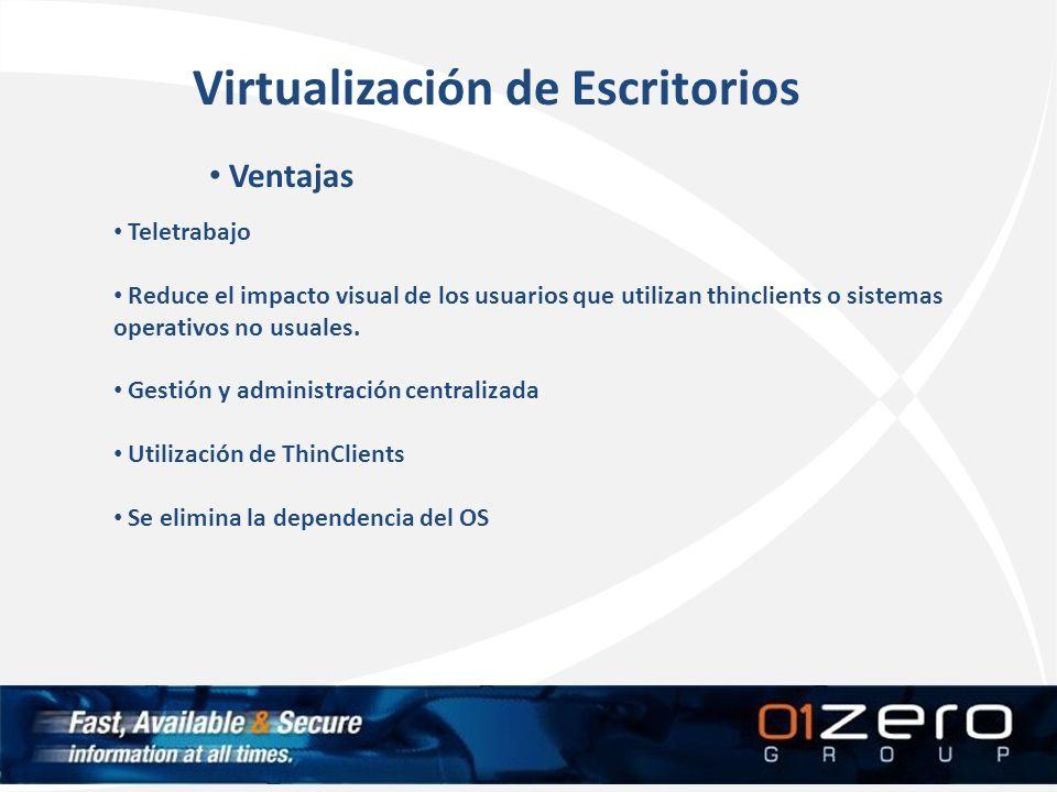 Ventajas Teletrabajo Reduce el impacto visual de los usuarios que utilizan thinclients o sistemas operativos no usuales. Gestión y administración cent