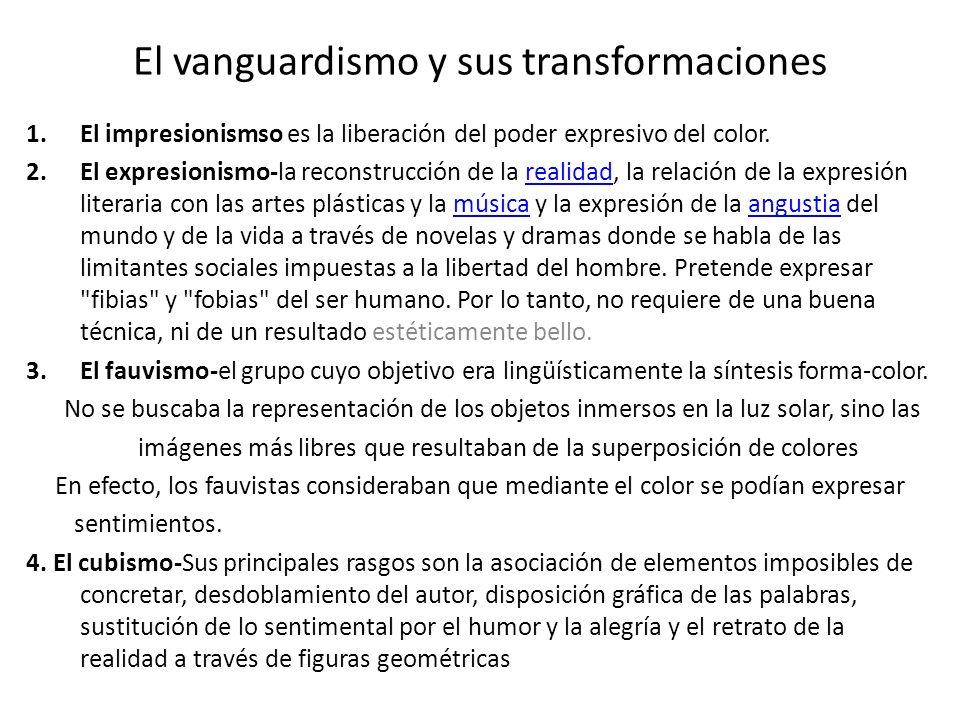 El vanguardismo y sus transformaciones 1.El impresionismso es la liberación del poder expresivo del color. 2.El expresionismo-la reconstrucción de la