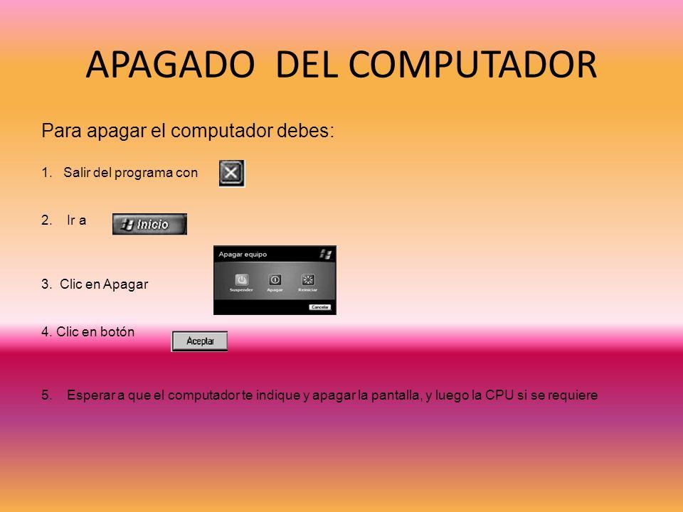 APAGADO DEL COMPUTADOR Para apagar el computador debes: 1.
