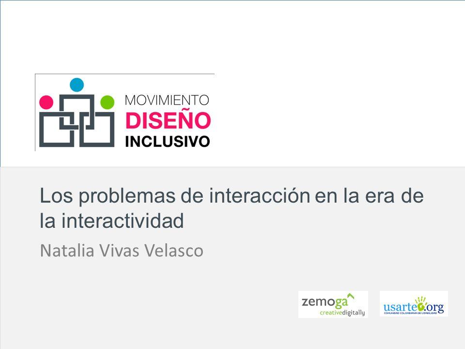 z Los problemas de interacción en la era de la interactividad Natalia Vivas Velasco