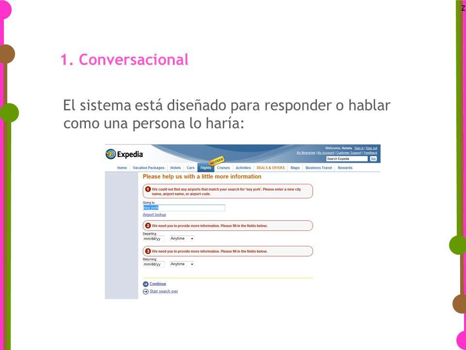 z 1. Conversacional El sistema está diseñado para responder o hablar como una persona lo haría: