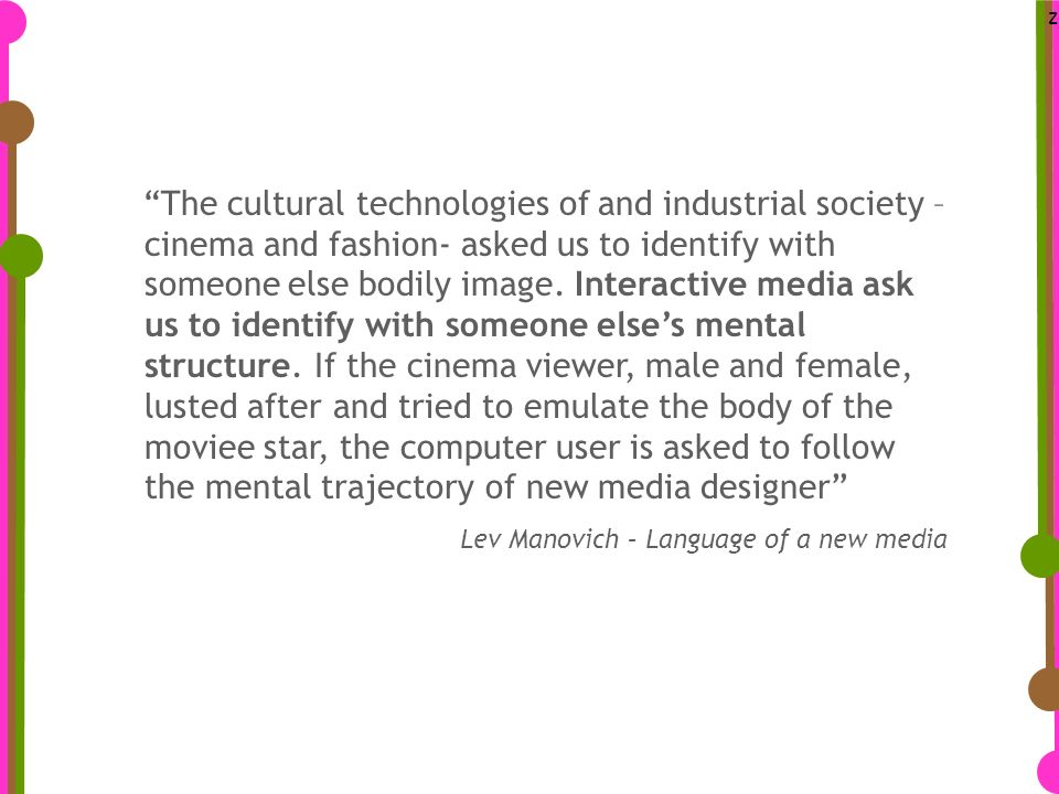 z The cultural technologies of and industrial society – cinema and fashion- asked us to identify with someone else bodily image.
