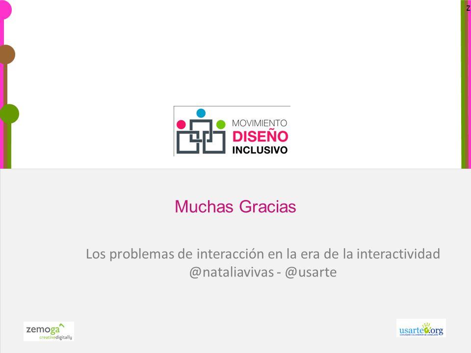 z Muchas Gracias Los problemas de interacción en la era de la interactividad @nataliavivas - @usarte