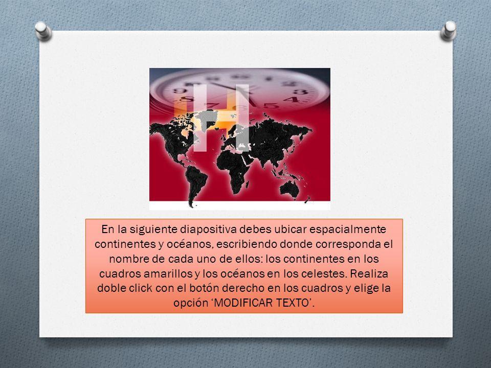 En la siguiente diapositiva debes ubicar espacialmente continentes y océanos, escribiendo donde corresponda el nombre de cada uno de ellos: los continentes en los cuadros amarillos y los océanos en los celestes.