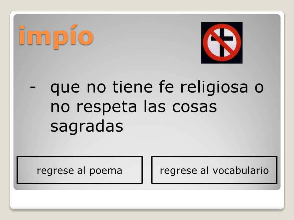 impío -que no tiene fe religiosa o no respeta las cosas sagradas regrese al poemaregrese al vocabulario