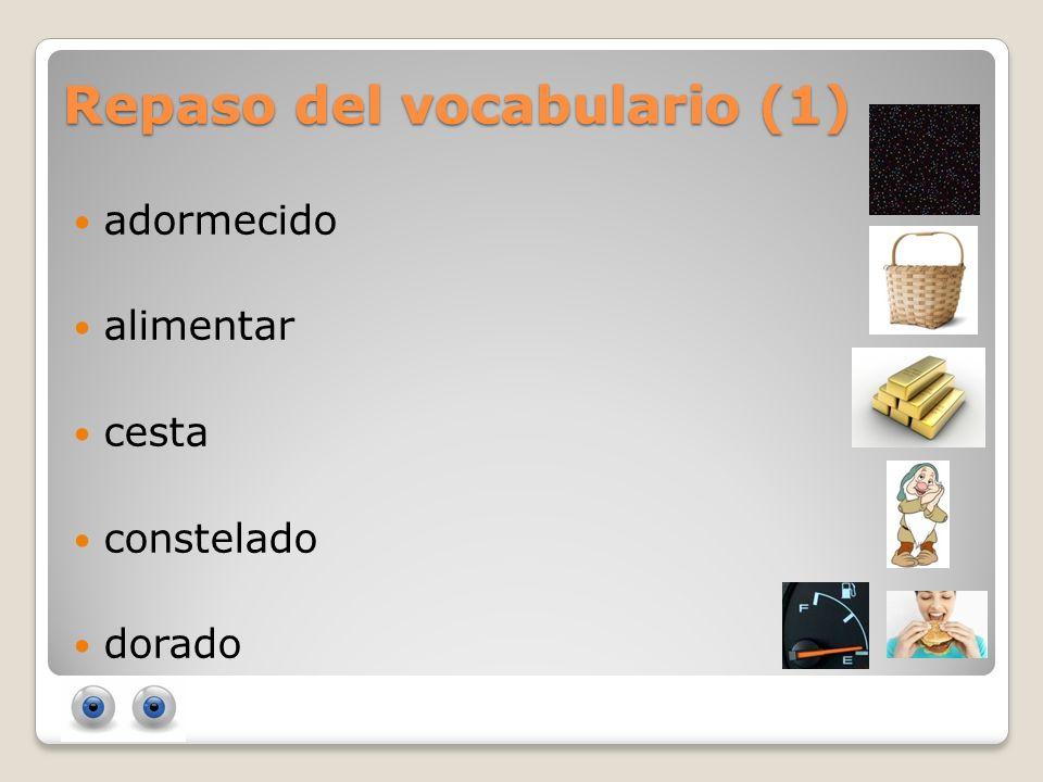 Repaso del vocabulario (1) adormecido alimentar cesta constelado dorado