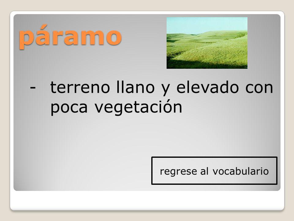 páramo -terreno llano y elevado con poca vegetación regrese al vocabulario