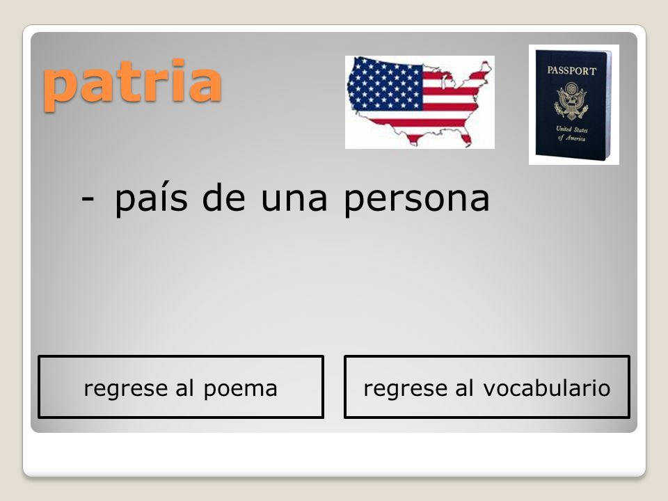patria -país de una persona regrese al poemaregrese al vocabulario