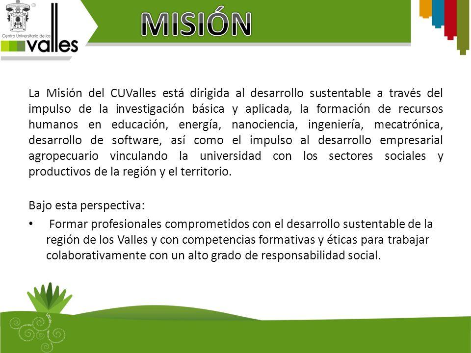La Misión del CUValles está dirigida al desarrollo sustentable a través del impulso de la investigación básica y aplicada, la formación de recursos hu