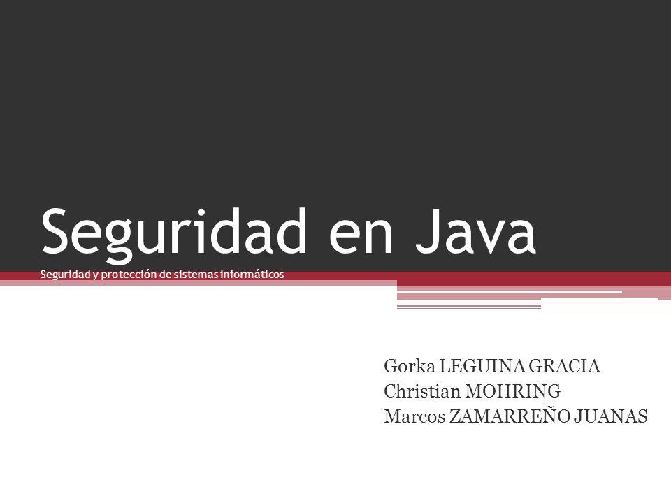 Seguridad en Java Seguridad y protección de sistemas informáticos Gorka LEGUINA GRACIA Christian MOHRING Marcos ZAMARREÑO JUANAS