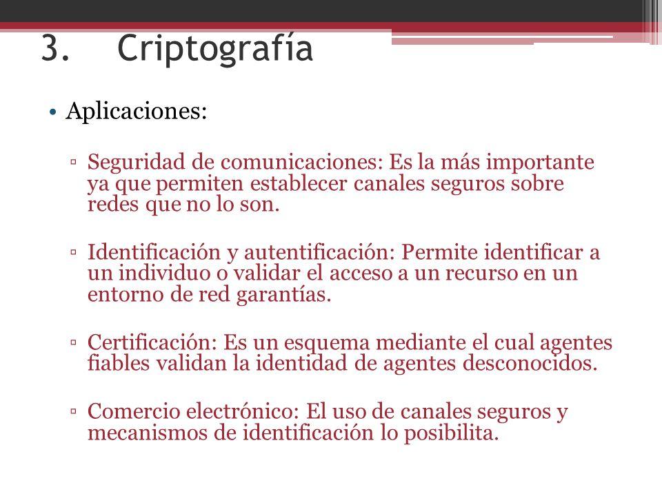3. Criptografía Aplicaciones: Seguridad de comunicaciones: Es la más importante ya que permiten establecer canales seguros sobre redes que no lo son.