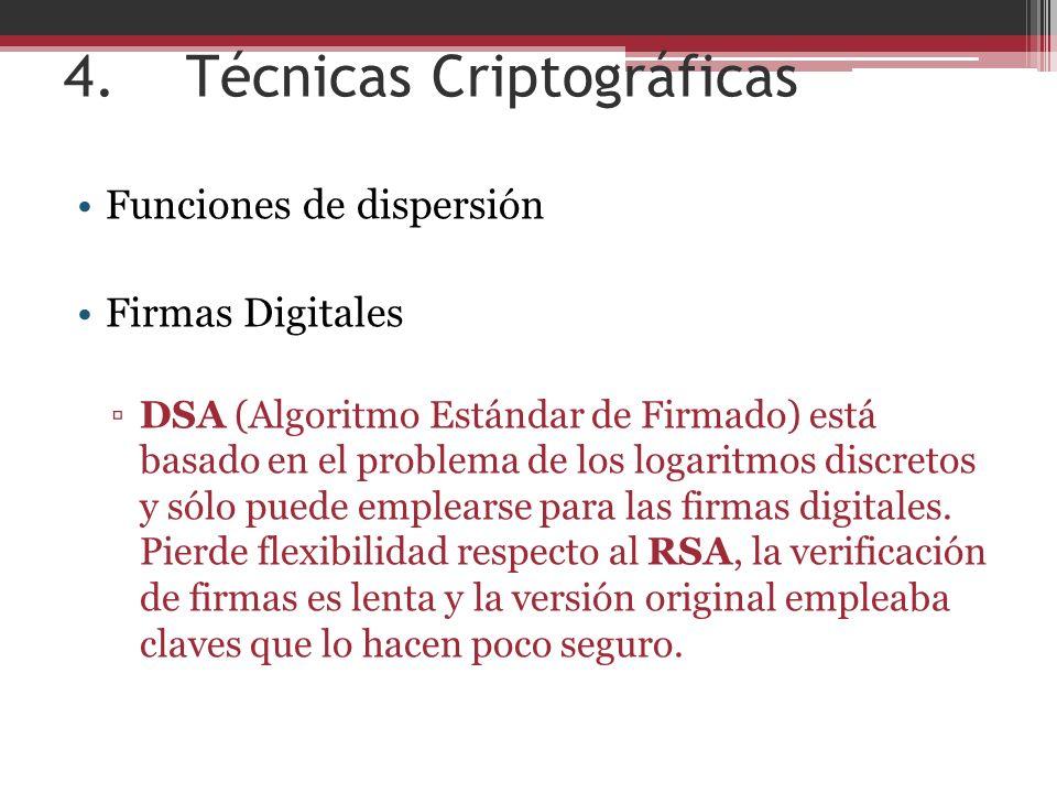 4. Técnicas Criptográficas Funciones de dispersión Firmas Digitales DSA (Algoritmo Estándar de Firmado) está basado en el problema de los logaritmos d
