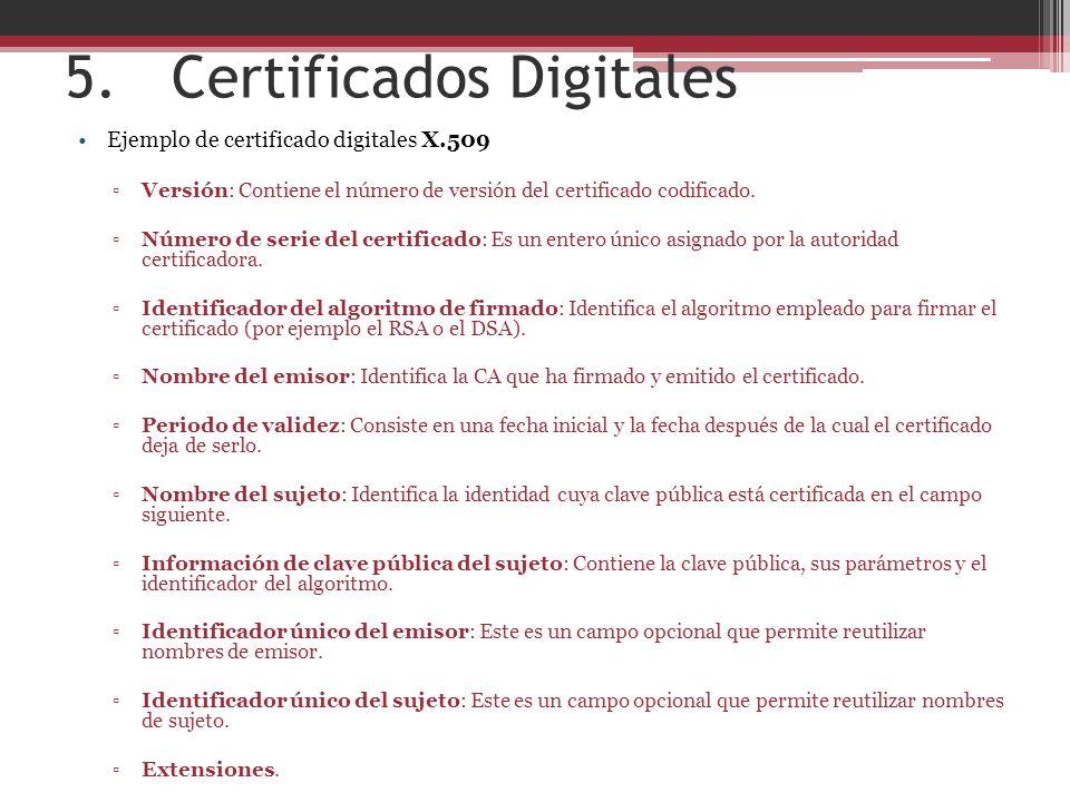 5.Certificados Digitales Ejemplo de certificado digitales X.509 Versión: Contiene el número de versión del certificado codificado.