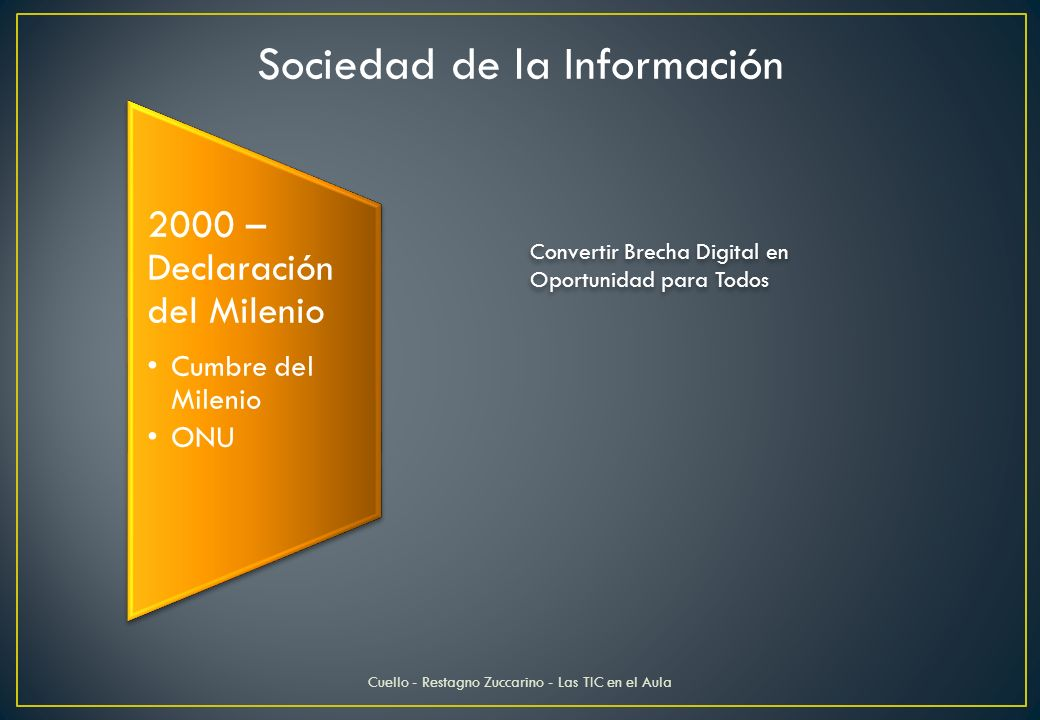 2000 – Declaración del Milenio Cumbre del Milenio ONU Convertir Brecha Digital en Oportunidad para Todos Sociedad de la Información Cuello - Restagno