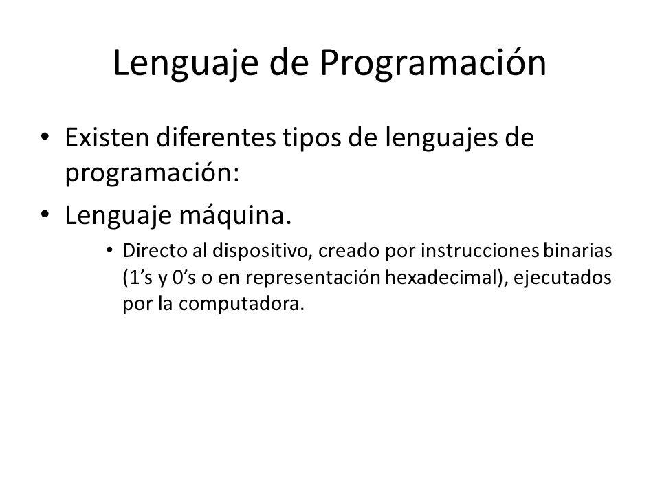 Lenguaje de Programación Existen diferentes tipos de lenguajes de programación: Lenguaje máquina. Directo al dispositivo, creado por instrucciones bin