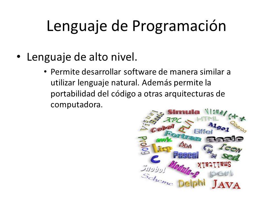 Lenguaje de Programación Lenguaje de alto nivel. Permite desarrollar software de manera similar a utilizar lenguaje natural. Además permite la portabi