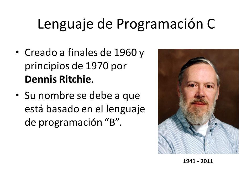 Lenguaje de Programación C Creado a finales de 1960 y principios de 1970 por Dennis Ritchie. Su nombre se debe a que está basado en el lenguaje de pro
