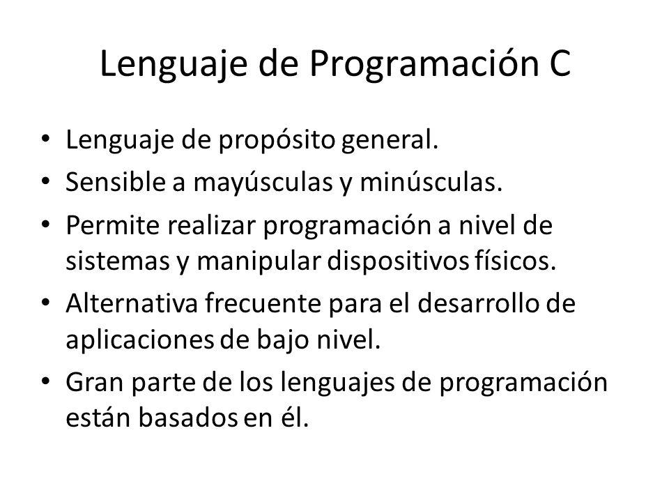Lenguaje de Programación C Lenguaje de propósito general. Sensible a mayúsculas y minúsculas. Permite realizar programación a nivel de sistemas y mani