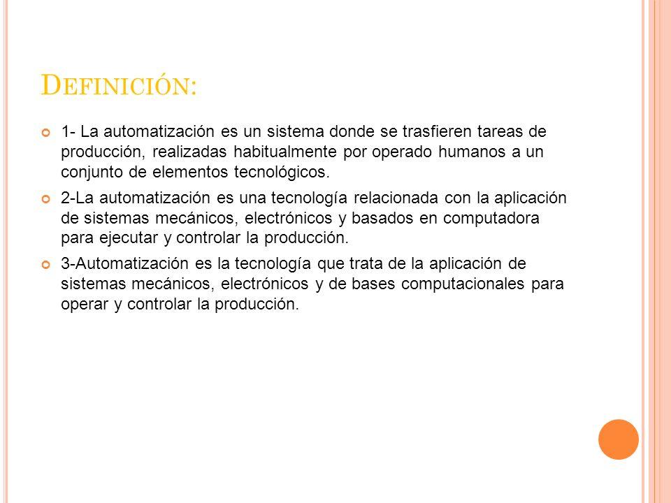 U N SISTEMA AUTOMATIZADO CONSTA DE DOS PARTES PRINCIPALES : Parte de mando Parte operativa La Parte Operativa es la parte que actúa directamente sobre la máquina.