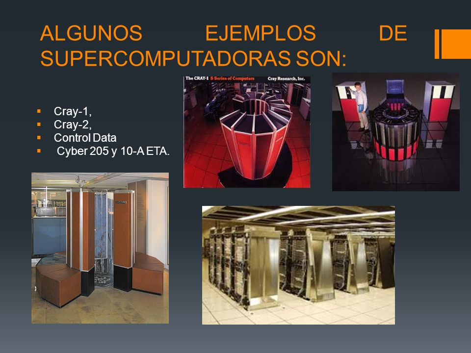 Supercomputadoras Las supercomputadoras son las mas rápidas y costosas computadoras. Fueron desarrolladas en 1980. Pueden ejecutar varias operaciones