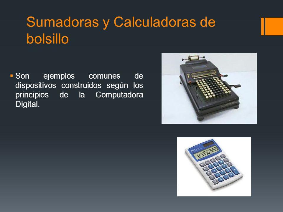 Sumadoras y Calculadoras de bolsillo Son ejemplos comunes de dispositivos construidos según los principios de la Computadora Digital.