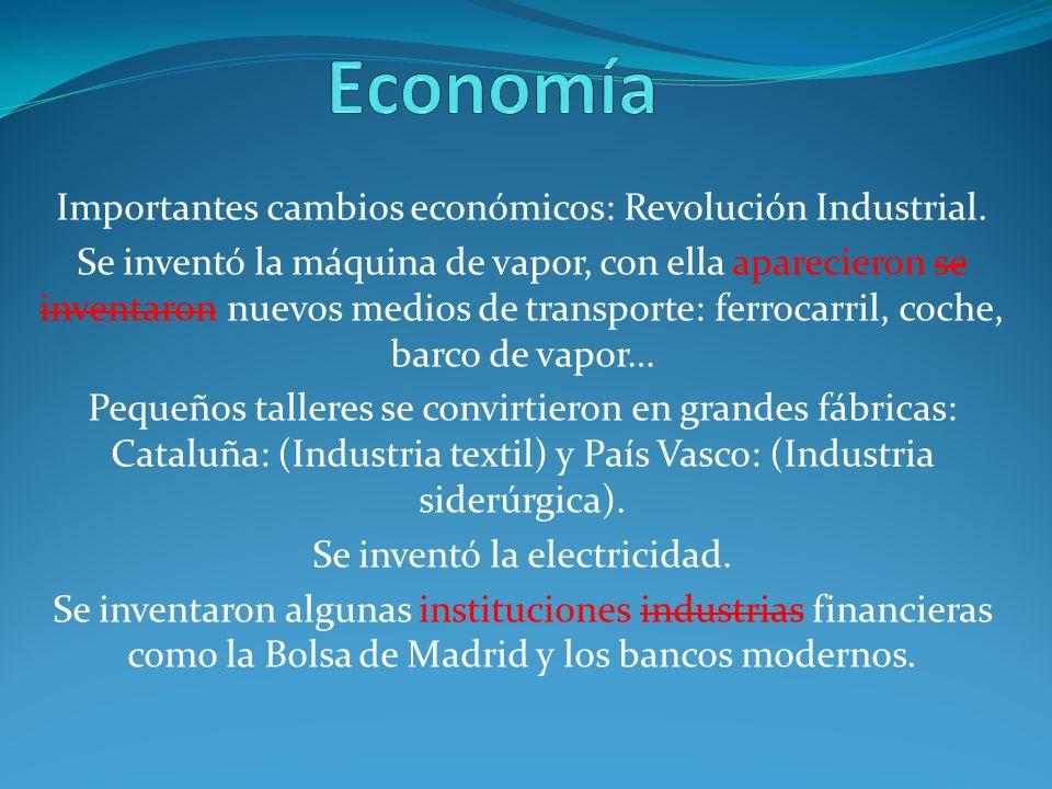 Importantes cambios económicos: Revolución Industrial. Se inventó la máquina de vapor, con ella aparecieron se inventaron nuevos medios de transporte: