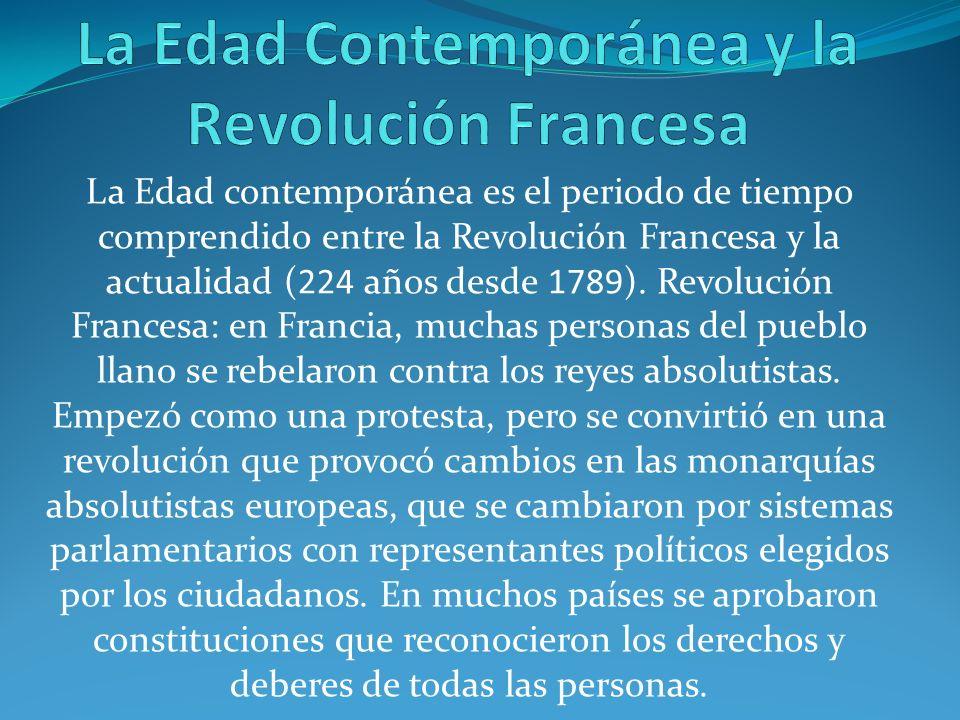 La Edad contemporánea es el periodo de tiempo comprendido entre la Revolución Francesa y la actualidad (224 años desde 1789). Revolución Francesa: en