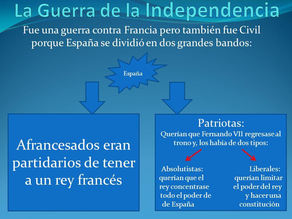 Fue una guerra contra Francia pero también fue Civil porque España se dividió en dos grandes bandos: España Afrancesados eran partidarios de tener a u