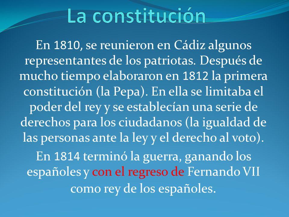 En 1810, se reunieron en Cádiz algunos representantes de los patriotas. Después de mucho tiempo elaboraron en 1812 la primera constitución (la Pepa).