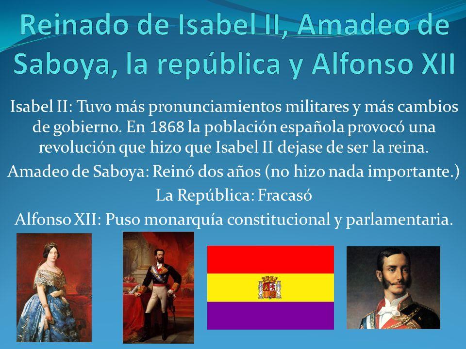 Isabel II: Tuvo más pronunciamientos militares y más cambios de gobierno. En 1868 la población española provocó una revolución que hizo que Isabel II