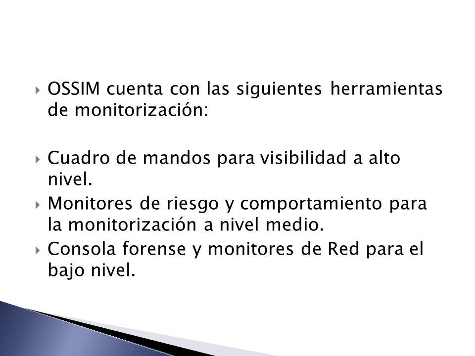 OSSIM cuenta con las siguientes herramientas de monitorización: Cuadro de mandos para visibilidad a alto nivel. Monitores de riesgo y comportamiento p