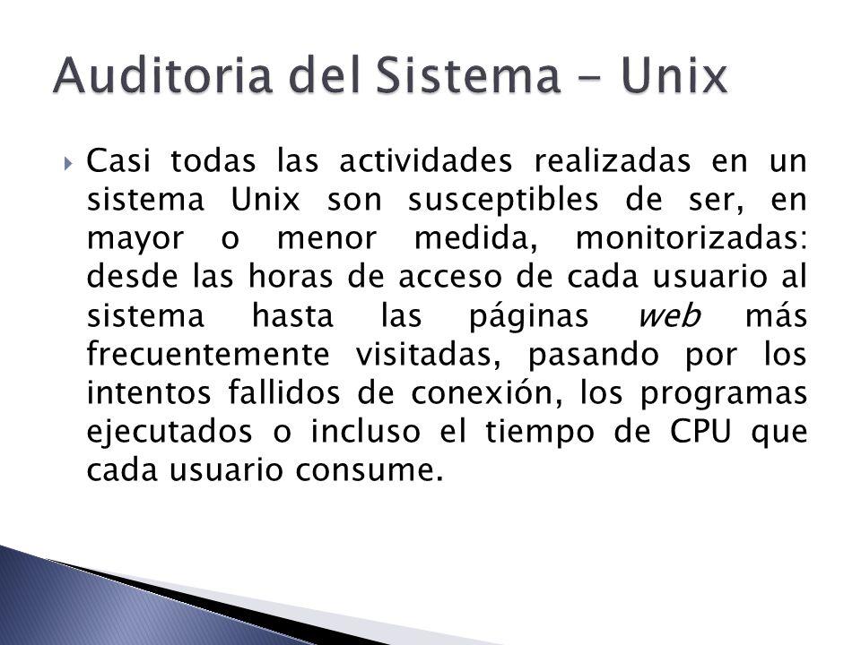 Casi todas las actividades realizadas en un sistema Unix son susceptibles de ser, en mayor o menor medida, monitorizadas: desde las horas de acceso de