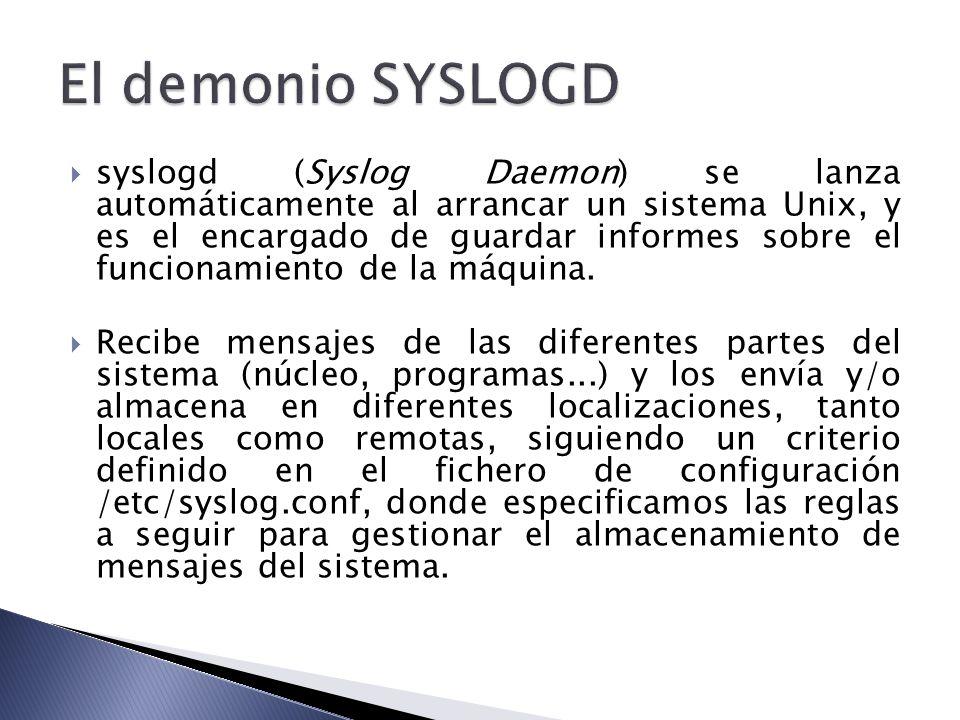syslogd (Syslog Daemon) se lanza automáticamente al arrancar un sistema Unix, y es el encargado de guardar informes sobre el funcionamiento de la máqu