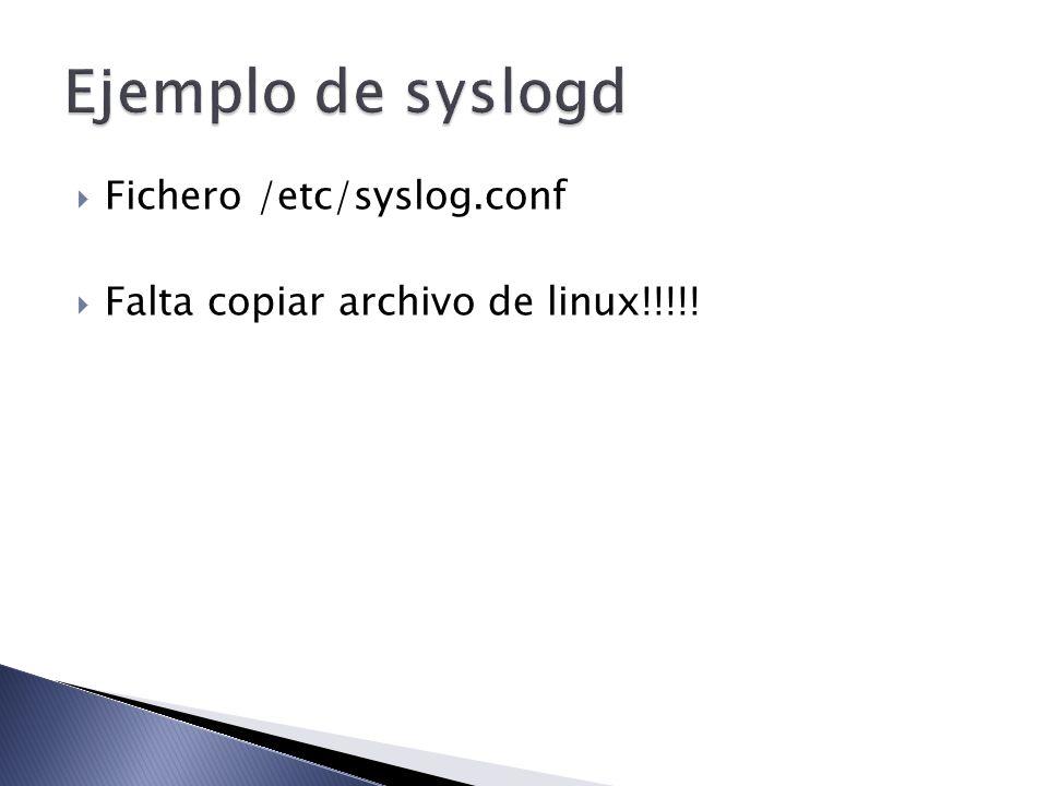 Fichero /etc/syslog.conf Falta copiar archivo de linux!!!!!