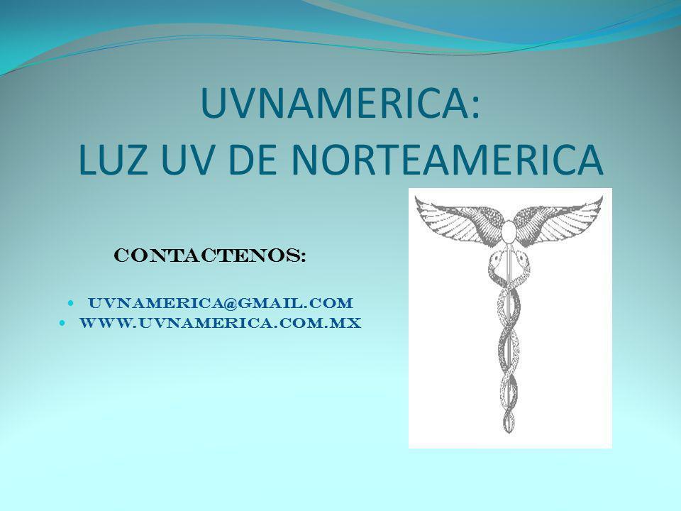 UVNAMERICA: LUZ UV DE NORTEAMERICA CONTACTENOS: UVNAMERICA@GMAIL.COM WWW.UVNAMERICA.COM.MX