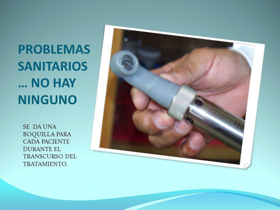 PROBLEMAS SANITARIOS … NO HAY NINGUNO SE DA UNA BOQUILLA PARA CADA PACIENTE DURANTE EL TRANSCURSO DEL TRATAMIENTO.