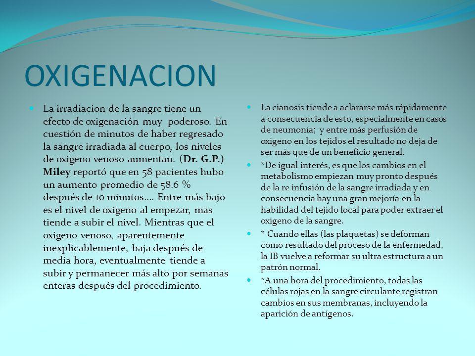 OXIGENACION La irradiacion de la sangre tiene un efecto de oxigenación muy poderoso. En cuestión de minutos de haber regresado la sangre irradiada al